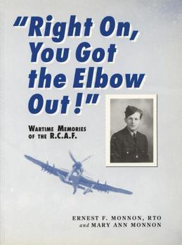 Right On, You Got the Elbow Out!: Wartime Memories of the R.C.A.F.
