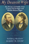 My Dearest Wife: The Private and Public Lives of James David Edgar and Matilda Ridout Edgar