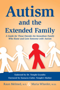 Autism and the Extended Family: A Guide for Those Outside the Immediate Family Who Know and Love Someone with Autism