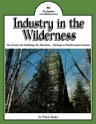 Industry in the Wilderness: The People, the Buildings, the Machines - Heritage in Northwestern Ontario