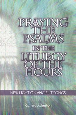 Praying the Psalms in the Liturgy of the Hours: New Light on Ancient Songs