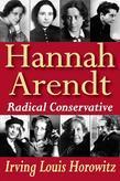 Hannah Arendt: Radical Conservative