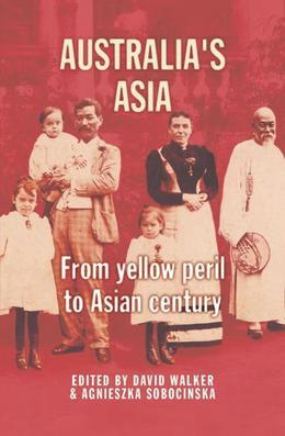 Australia's Asia: From yellow peril to Asian century