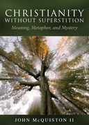 Christianity Without Superstition: Meaning, Metaphor, and Mystery
