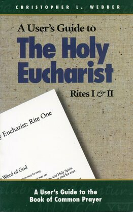 A User's Guide to the Holy Eucharist Rites I and II