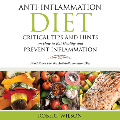 Anti-Inflammation Diet: Critical Tips and Hints on How to Eat Healthy and Prevent Inflammation (Large)
