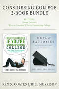 Considering College 2-Book Bundle: Dream Factories / What to Consider If You're Considering College