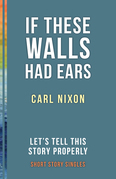 If These Walls Had Ears: Let's Tell This Story Properly Short Story Singles