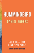 Hummingbird: Let's Tell This Story Properly Short Story Singles