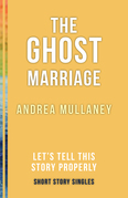 The Ghost Marriage: Let's Tell This Story Properly Short Story Singles
