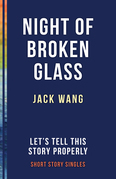 The Night of Broken Glass: Let's Tell This Story Properly Short Story Singles