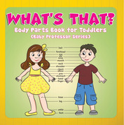 What's That? Body Parts Book for Toddlers (Baby Professor Series)