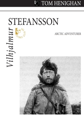 Vilhjalmur Stefansson: Arctic Adventurer