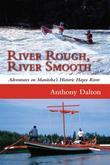 River Rough, River Smooth: Adventures on Manitoba's Historic Hayes River