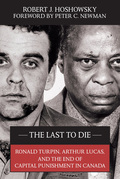 The Last to Die: Ronald Turpin, Arthur Lucas, and the End of Capital Punishment in Canada