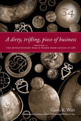 A Dirty, Trifling Piece of Business: Volume 1: The Revolutionary War as Waged from Canada in 1781