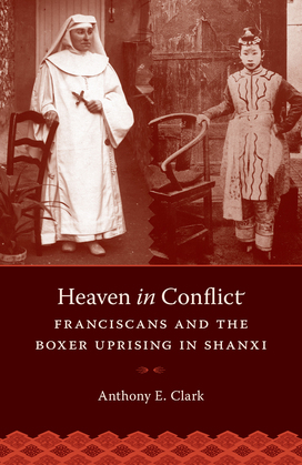 Heaven in Conflict: Franciscans and the Boxer Uprising in Shanxi