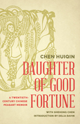 Daughter of Good Fortune: A Twentieth-Century Chinese Peasant Memoir
