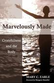 Marvelously Made: Gratefulness and the Body