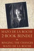 The Mazo de la Roche Story 2-Book Bundle: Ringing the Changes / Mazo de la Roche