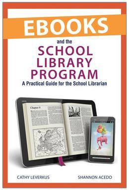 Ebooks and the School Library Program: A Practical Guide for the School Librarian