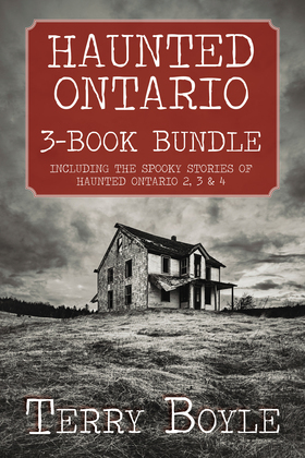 Haunted Ontario 3-Book Bundle: Haunted Ontario / Haunted Ontario 3 / Haunted Ontario 4
