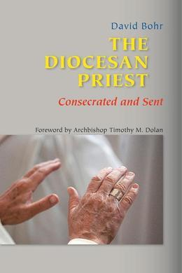 The Diocesan Priest: Consecrated and Sent