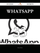 WhatsApp 33 Success Secrets - 33 Most Asked Questions On WhatsApp - What You Need To Know