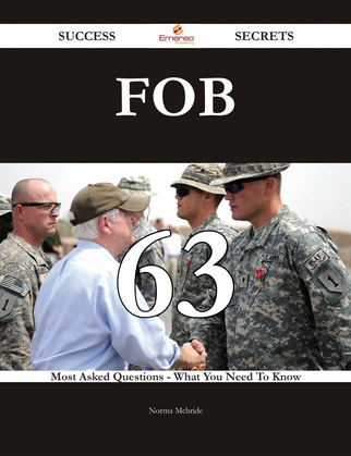 FOB 63 Success Secrets - 63 Most Asked Questions On FOB - What You Need To Know
