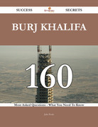 Burj Khalifa 160 Success Secrets - 160 Most Asked Questions On Burj Khalifa - What You Need To Know