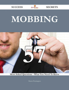 Mobbing 57 Success Secrets - 57 Most Asked Questions On Mobbing - What You Need To Know
