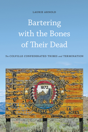 Bartering with the Bones of Their Dead: The Colville Confederated Tribes and Termination
