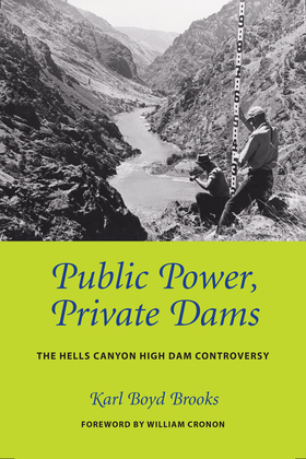 Public Power, Private Dams: The Hells Canyon High Dam Controversy