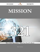Mission 321 Success Secrets - 321 Most Asked Questions On Mission - What You Need To Know