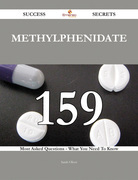 Methylphenidate 159 Success Secrets - 159 Most Asked Questions On Methylphenidate - What You Need To Know