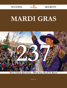 Mardi Gras 237 Success Secrets - 237 Most Asked Questions On Mardi Gras - What You Need To Know