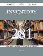 Inventory 281 Success Secrets - 281 Most Asked Questions On Inventory - What You Need To Know