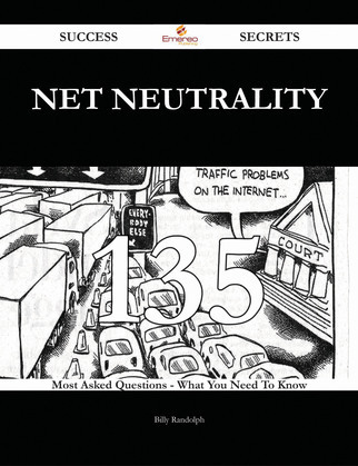 Net neutrality 135 Success Secrets - 135 Most Asked Questions On Net neutrality - What You Need To Know
