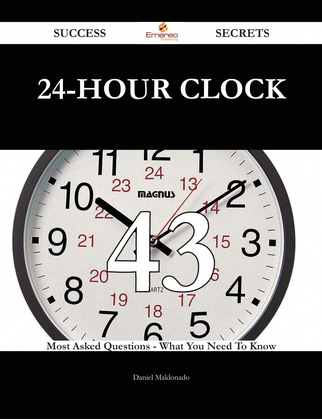 24-hour clock 43 Success Secrets - 43 Most Asked Questions On 24-hour clock - What You Need To Know