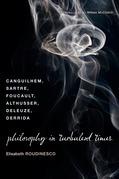 Philosophy in Turbulent Times: Canguilhem, Sartre, Foucault, Althusser, Deleuze, Derrida