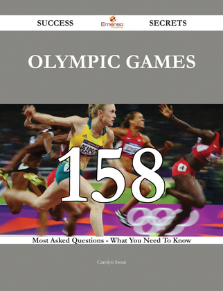 Olympic Games 158 Success Secrets - 158 Most Asked Questions On Olympic Games - What You Need To Know