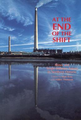 At the End of the Shift: Mines and Single-Industry Towns in Northern Ontario