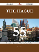 The Hague 55 Success Secrets - 55 Most Asked Questions On The Hague - What You Need To Know