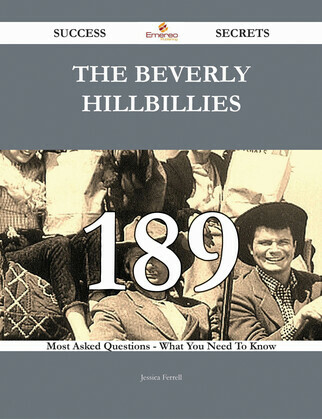 The Beverly Hillbillies 189 Success Secrets - 189 Most Asked Questions On The Beverly Hillbillies - What You Need To Know