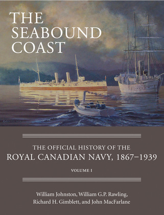 The Seabound Coast: The Official History of the Royal Canadian Navy, 1867-1939, Volume I