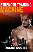 Strength Training Machine:How To Stay Motivated At Strength Training With & Without A Strength Training Machine