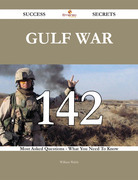 Gulf War 142 Success Secrets - 142 Most Asked Questions On Gulf War - What You Need To Know