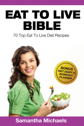 Eat To Live Diet: Top 70 Recipes (With Diet Diary & Workout Journal)