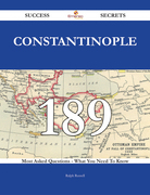 Constantinople 189 Success Secrets - 189 Most Asked Questions On Constantinople - What You Need To Know