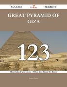 Great Pyramid of Giza 123 Success Secrets - 123 Most Asked Questions On Great Pyramid of Giza - What You Need To Know